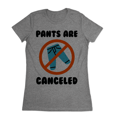 Pants Are Canceled  Womens T-Shirt