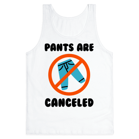 Pants Are Canceled  Tank Top