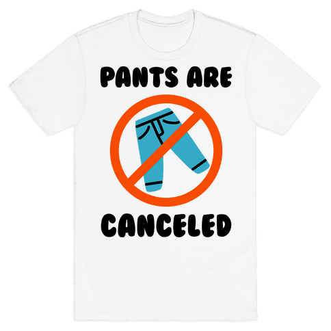 Pants Are Canceled  Mens/Unisex T-Shirt