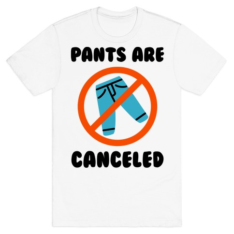 Pants Are Canceled  T-Shirt