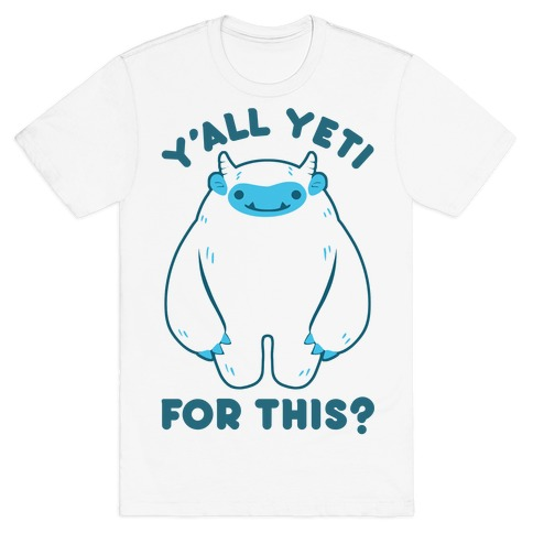 Y'all Yeti For This? T-Shirt