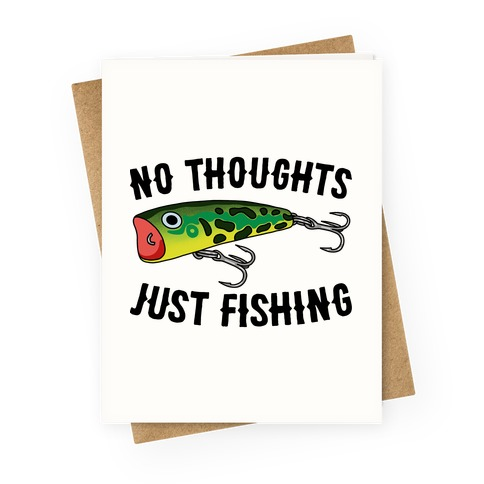 No Thoughts Just Fishing Greeting Card