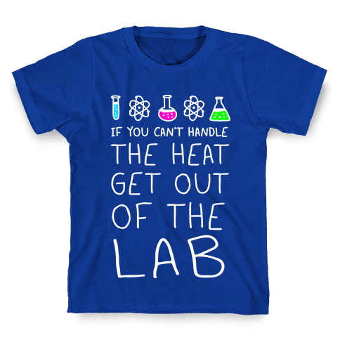 If You Can't Handle The Heat Get Out Of The Lab Kids T-Shirt
