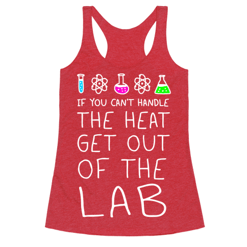 If You Can't Handle The Heat Get Out Of The Lab Racerback Tank Top