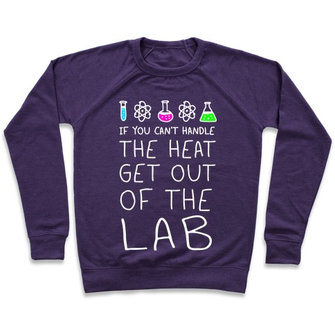 If You Can't Handle The Heat Get Out Of The Lab Pullover