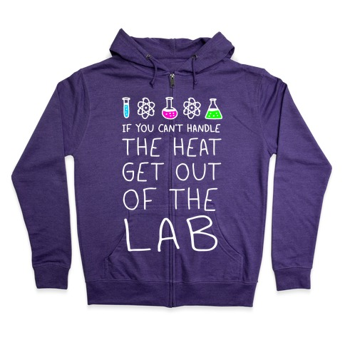 If You Can't Handle The Heat Get Out Of The Lab Zip Hoodie