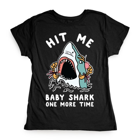 Hit Me Baby Shark One More Time Womens T-Shirt