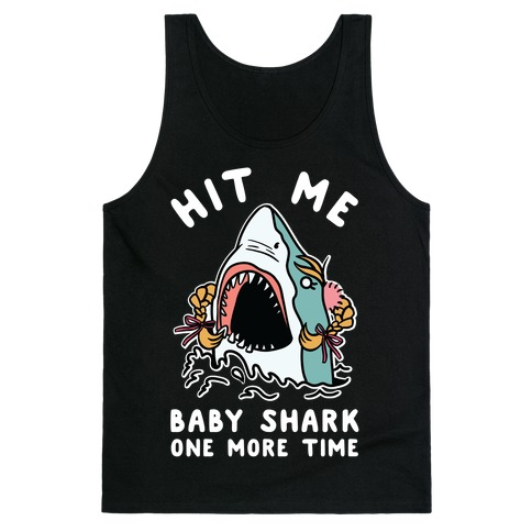 Hit Me Baby Shark One More Time Tank Top
