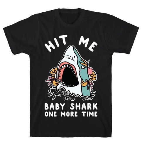 Hit Me Baby Shark One More Time T-Shirt