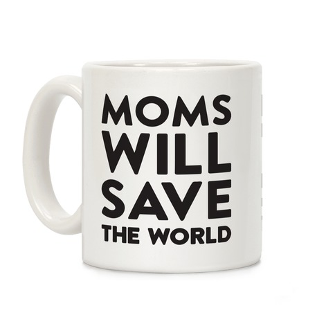 Moms Will Save The World Coffee Mug