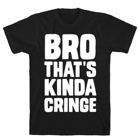 Bro, That's Kinda Cringe T-Shirt