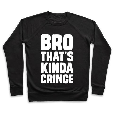 Bro, That's Kinda Cringe Pullover
