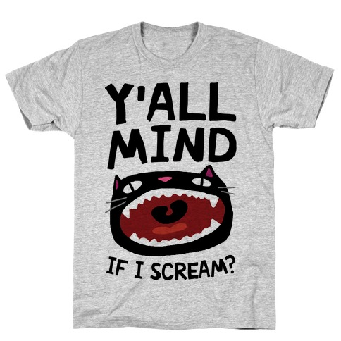 Y'all Mind If I Scream Cat T-Shirt
