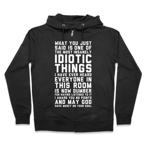 Most Insanely Idiotic Things I Have Ever Heard Zip Hoodie