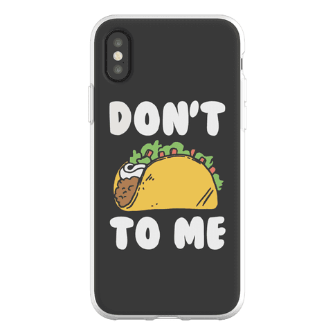 Don't Taco To Me Phone Flexi-Case