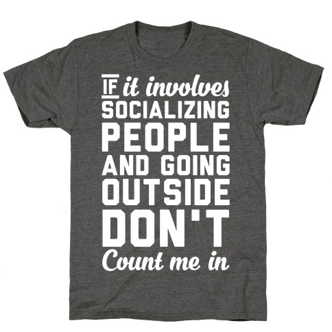 If It Involves Socializing T-Shirt