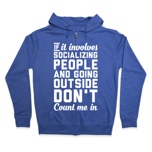 If It Involves Socializing Zip Hoodie