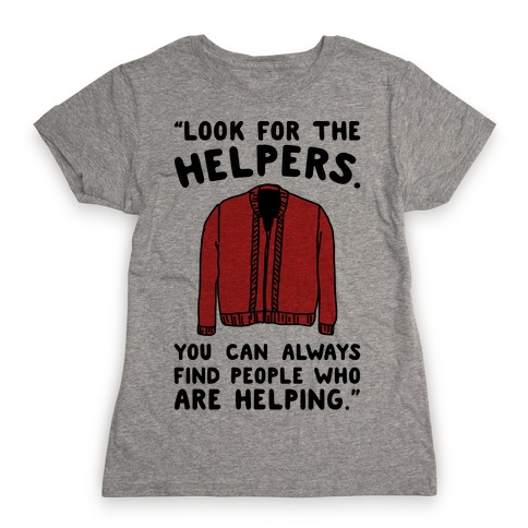 Look For The Helpers Womens T-Shirt
