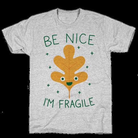 Be Nice I'm Fragile Leaf Mens T-Shirt