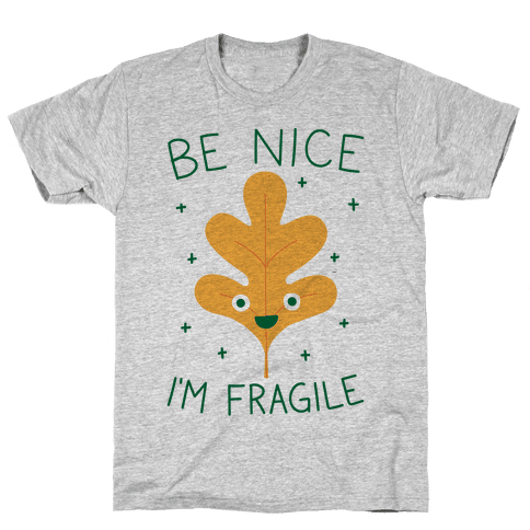 Be Nice I'm Fragile Leaf Mens T-Shirt