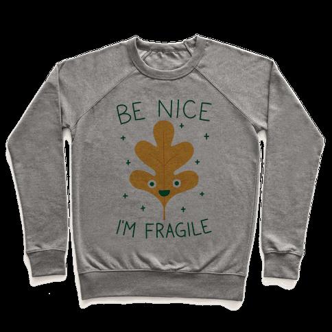 Be Nice I'm Fragile Leaf Pullover