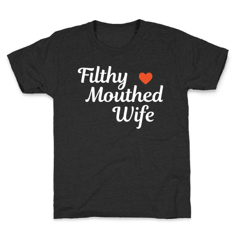 Filthy Mouthed Wife Kids T-Shirt