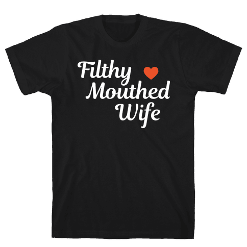 Filthy Mouthed Wife Mens/Unisex T-Shirt