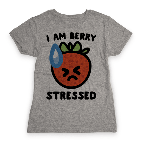 I'm Berry Stressed  Womens T-Shirt