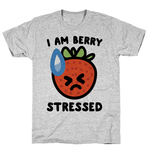 I'm Berry Stressed  Mens T-Shirt