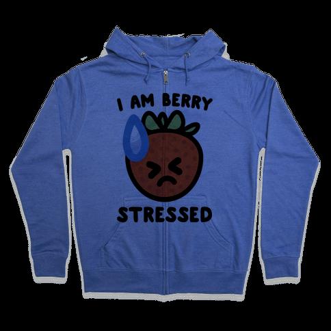 I'm Berry Stressed  Zip Hoodie