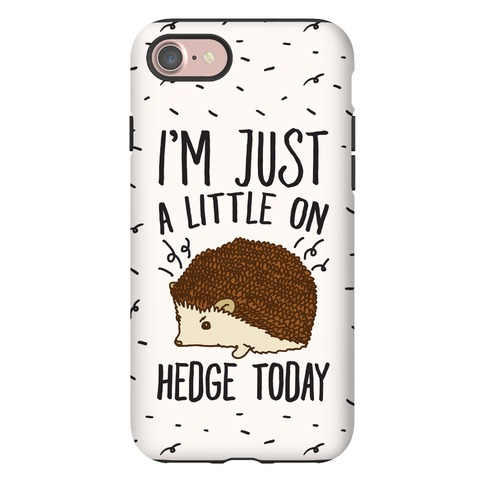 I'm Just A Little On Hedge Today Phone Case