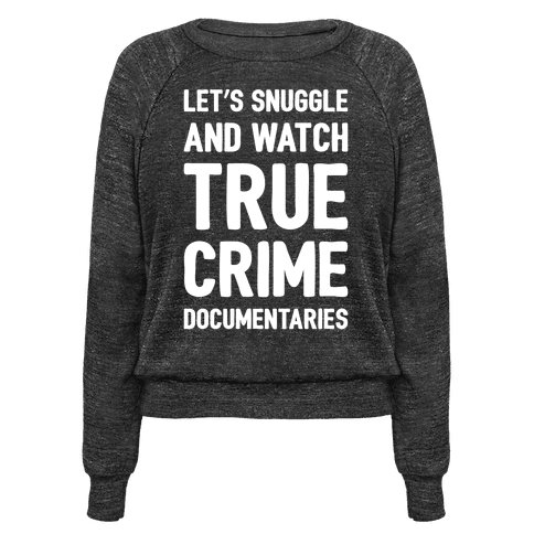 Let's Snuggle and Watch True Crime Documentaries White Print