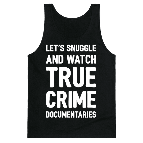 Let's Snuggle and Watch True Crime Documentaries White Print Tank Top
