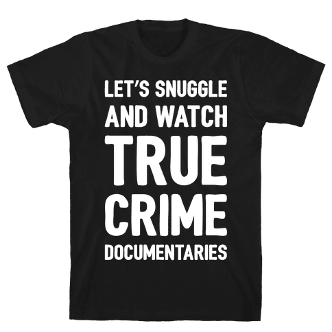 Let's Snuggle and Watch True Crime Documentaries White Print Mens T-Shirt