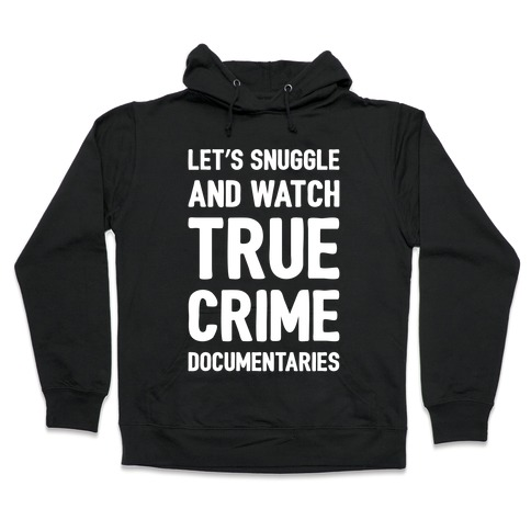 Let's Snuggle and Watch True Crime Documentaries White Print Hoodie |  LookHUMAN
