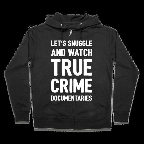 Let's Snuggle and Watch True Crime Documentaries White Print Zip Hoodie