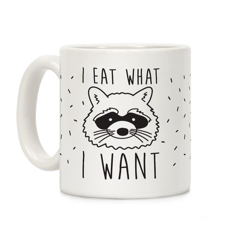 I Eat What I Want Coffee Mug
