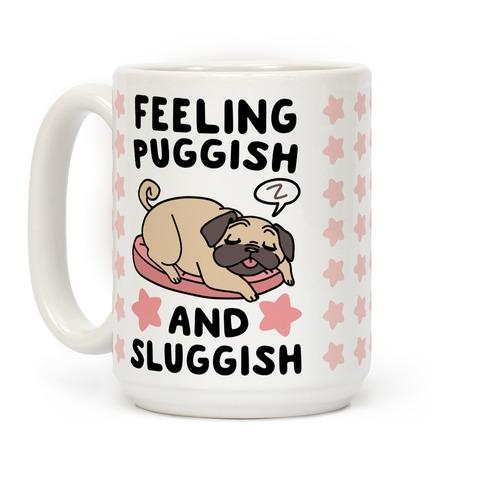 Feeling Puggish and Sluggish  Coffee Mug