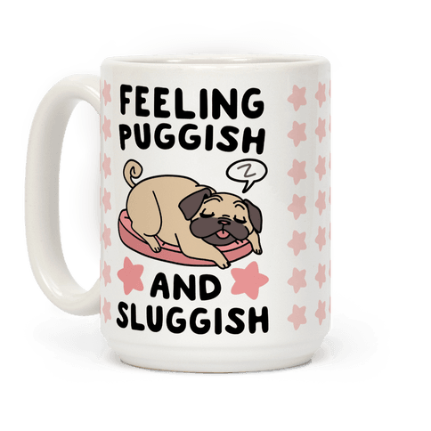 Feeling Puggish and Sluggish  Coffee Mug