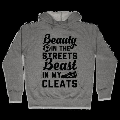 Beauty in the Streets & a Beast in my Cleats Soccer Hooded Sweatshirt