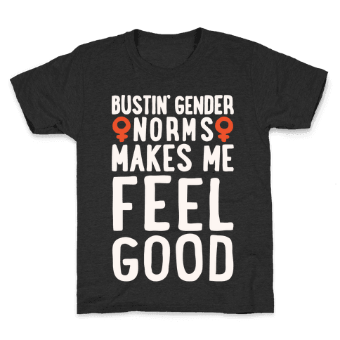 Bustin' Gender Norms Makes Me Feel Good Parody White Print Kids T-Shirt