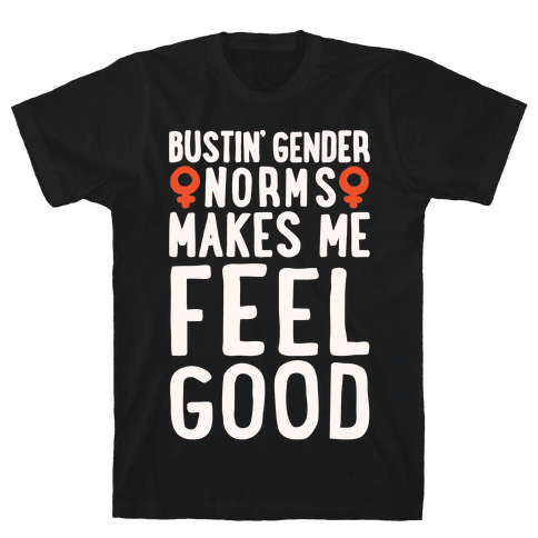 Bustin' Gender Norms Makes Me Feel Good Parody White Print Mens T-Shirt