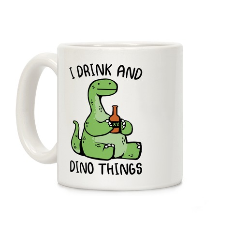 I Drink and Dino Things Coffee Mug
