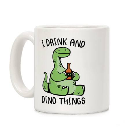 I Drink and Dino Things Coffee Mug