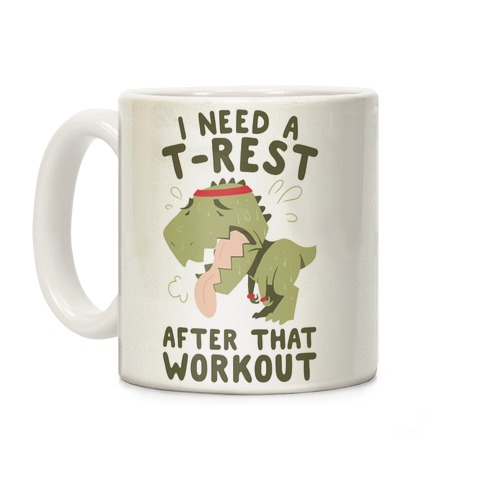 I Need a T-Rest After That Workout Coffee Mug