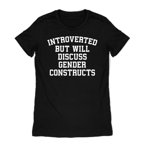 Introverted But Will Discuss Gender Constructs Womens T-Shirt