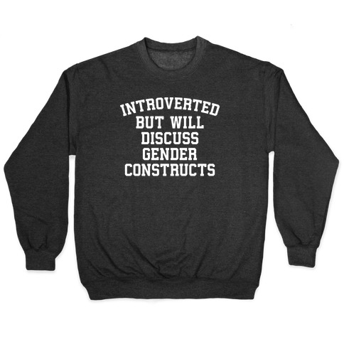 Introverted But Will Discuss Gender Constructs Pullover