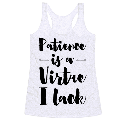 Patience is a Virtue I Lack Racerback Tank Top