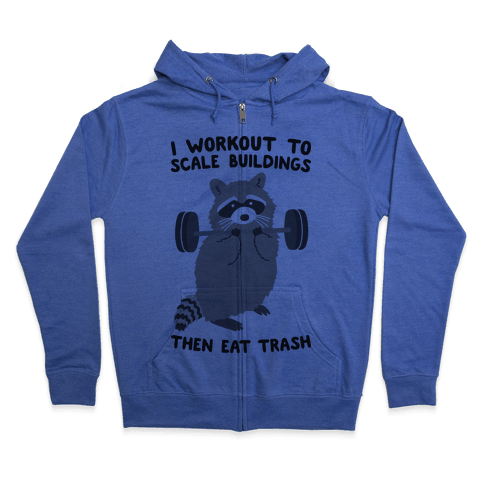 I Workout To Scale Buildings Then Eat Trash Raccoon Zip Hoodie