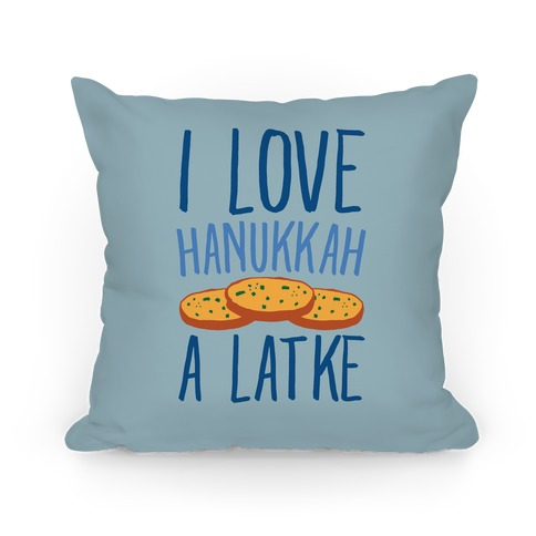 I Love Hanukkah A Latke Parody Pillow